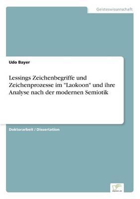 Lessings Zeichenbegriffe und Zeichenprozesse im Laokoon und ihre Analyse nach der modernen Semiotik (Paperback)
