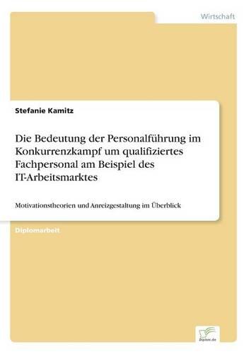 Die Bedeutung Der Personalfuhrung Im Konkurrenzkampf Um Qualifiziertes Fachpersonal Am Beispiel Des It-Arbeitsmarktes (Paperback)