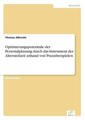 Optimierungspotentiale der Personalplanung durch das Instrument der Altersteilzeit anhand von Praxisbeispielen (Paperback)