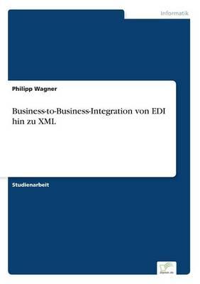 Business-to-Business-Integration von EDI hin zu XML (Paperback)