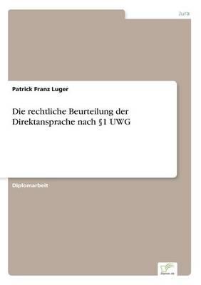 Die Rechtliche Beurteilung Der Direktansprache Nach 1 Uwg (Paperback)
