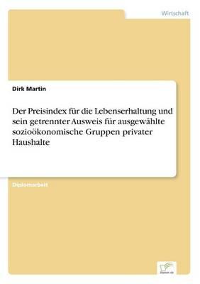 Der Preisindex Fur Die Lebenserhaltung Und Sein Getrennter Ausweis Fur Ausgewahlte Soziookonomische Gruppen Privater Haushalte (Paperback)