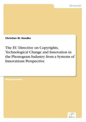The Eu Directive on Copyrights, Technological Change and Innovation in the Phonogram Industry from a Systems of Innovations Perspective (Paperback)