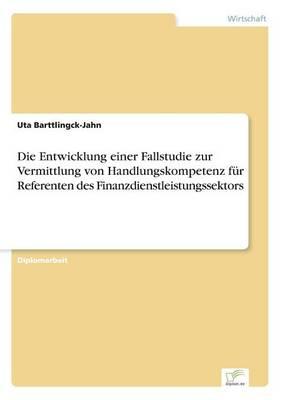 Die Entwicklung Einer Fallstudie Zur Vermittlung Von Handlungskompetenz F r Referenten Des Finanzdienstleistungssektors (Paperback)