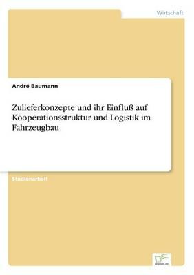 Zulieferkonzepte Und Ihr Einflu Auf Kooperationsstruktur Und Logistik Im Fahrzeugbau (Paperback)