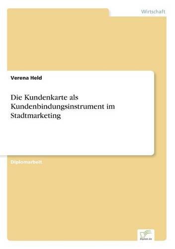 Die Kundenkarte ALS Kundenbindungsinstrument Im Stadtmarketing (Paperback)