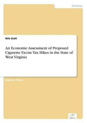 An Economic Assessment of Proposed Cigarette Excise Tax Hikes in the State of West Virginia (Paperback)