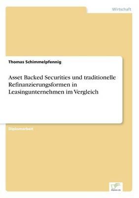 Asset Backed Securities Und Traditionelle Refinanzierungsformen in Leasingunternehmen Im Vergleich (Paperback)