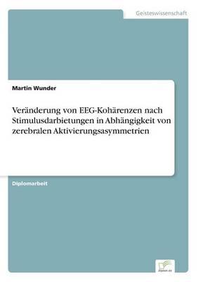 Veranderung Von Eeg-Koharenzen Nach Stimulusdarbietungen in Abhangigkeit Von Zerebralen Aktivierungsasymmetrien (Paperback)
