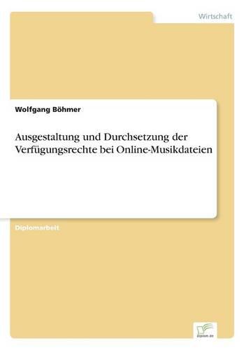 Ausgestaltung Und Durchsetzung Der Verfugungsrechte Bei Online-Musikdateien (Paperback)