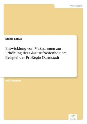 Entwicklung Von Manahmen Zur Erhohung Der Gastezufriedenheit Am Beispiel Der Proregio Darmstadt (Paperback)