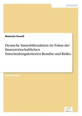 Deutsche Immobilienaktien Im Fokus Der Finanzwirtschaftlichen Entscheidungskriterien Rendite Und Risiko (Paperback)
