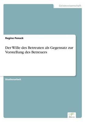Der Wille des Betreuten als Gegensatz zur Vorstellung des Betreuers (Paperback)