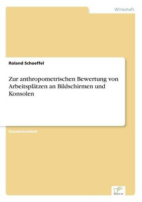 Zur Anthropometrischen Bewertung Von Arbeitsplatzen an Bildschirmen Und Konsolen (Paperback)