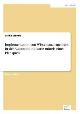 Implementation Von Wissensmanagement in Der Automobilindustrie Mittels Eines Planspiels (Paperback)