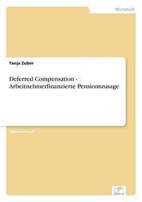 Deferred Compensation - Arbeitnehmerfinanzierte Pensionszusage (Paperback)