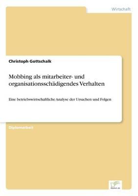 Mobbing ALS Mitarbeiter- Und Organisationsschadigendes Verhalten (Paperback)