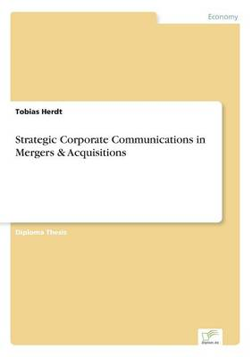 Strategic Corporate Communications in Mergers & Acquisitions (Paperback)
