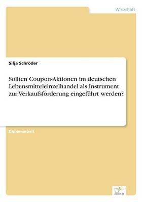 Sollten Coupon-Aktionen Im Deutschen Lebensmitteleinzelhandel ALS Instrument Zur Verkaufsf rderung Eingef hrt Werden? (Paperback)