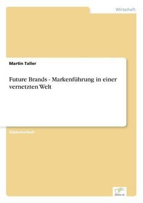 Future Brands - Markenf hrung in Einer Vernetzten Welt (Paperback)