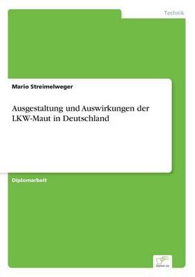 Ausgestaltung Und Auswirkungen Der Lkw-Maut in Deutschland (Paperback)