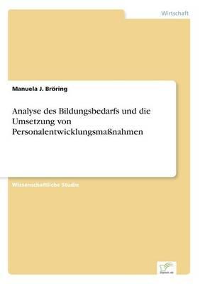 Analyse Des Bildungsbedarfs Und Die Umsetzung Von Personalentwicklungsma nahmen (Paperback)