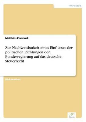 Zur Nachweisbarkeit Eines Einflusses Der Politischen Richtungen Der Bundesregierung Auf Das Deutsche Steuerrecht (Paperback)