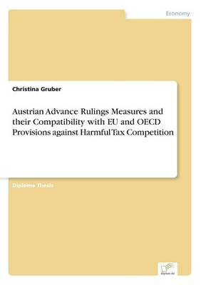 Austrian Advance Rulings Measures and Their Compatibility with Eu and OECD Provisions Against Harmful Tax Competition (Paperback)