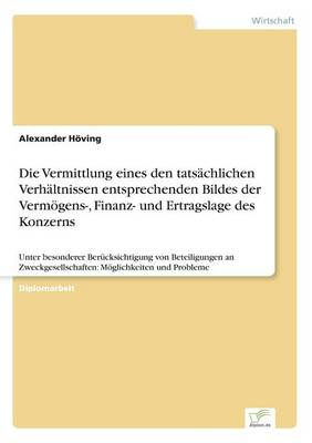 Die Vermittlung Eines Den Tatsachlichen Verhaltnissen Entsprechenden Bildes Der Vermogens-, Finanz- Und Ertragslage Des Konzerns (Paperback)