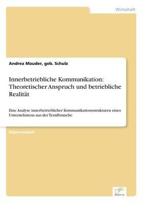 Innerbetriebliche Kommunikation: Theoretischer Anspruch Und Betriebliche Realitat (Paperback)