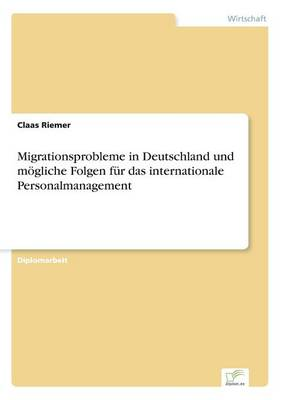 Migrationsprobleme in Deutschland Und M gliche Folgen F r Das Internationale Personalmanagement (Paperback)