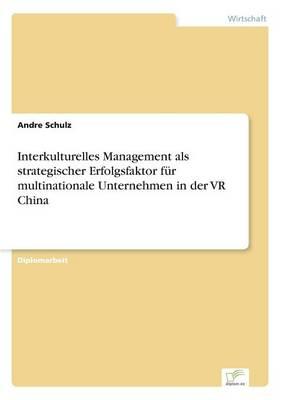 Interkulturelles Management ALS Strategischer Erfolgsfaktor Fur Multinationale Unternehmen in Der VR China (Paperback)
