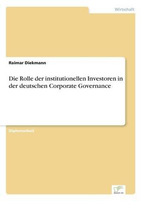 Die Rolle Der Institutionellen Investoren in Der Deutschen Corporate Governance (Paperback)