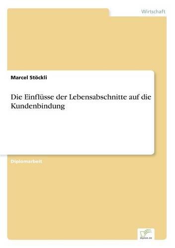 Die Einfl sse Der Lebensabschnitte Auf Die Kundenbindung (Paperback)