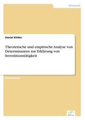 Theoretische Und Empirische Analyse Von Determinanten Zur Erkl rung Von Investitionst tigkeit (Paperback)
