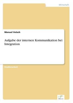 Aufgabe Der Internen Kommunikation Bei Integration (Paperback)