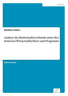 Analyse Des Radiomarktes Islands Unter Den Kriterien Wirtschaftlichkeit Und Programm (Paperback)