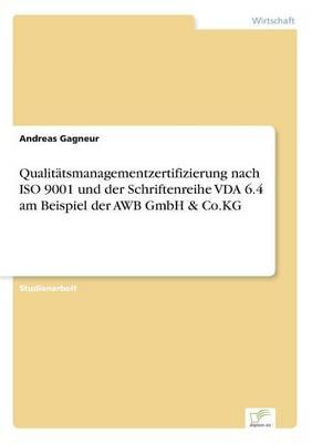 Qualit tsmanagementzertifizierung Nach ISO 9001 Und Der Schriftenreihe Vda 6.4 Am Beispiel Der Awb Gmbh & Co.Kg (Paperback)