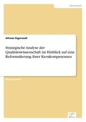 Strategische Analyse Der Qualitatswissenschaft Im Hinblick Auf Eine Reformulierung Ihrer Kernkompetenzen (Paperback)