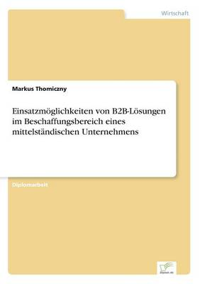 Einsatzm glichkeiten Von B2b-L sungen Im Beschaffungsbereich Eines Mittelst ndischen Unternehmens (Paperback)