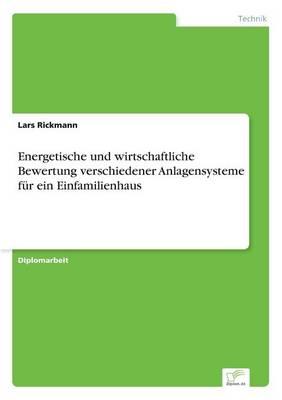 Energetische Und Wirtschaftliche Bewertung Verschiedener Anlagensysteme F r Ein Einfamilienhaus (Paperback)