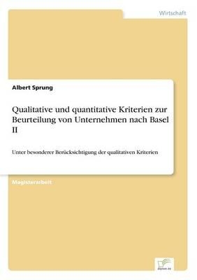 Qualitative Und Quantitative Kriterien Zur Beurteilung Von Unternehmen Nach Basel II (Paperback)