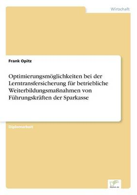 Optimierungsm glichkeiten Bei Der Lerntransfersicherung F r Betriebliche Weiterbildungsma nahmen Von F hrungskr ften Der Sparkasse (Paperback)