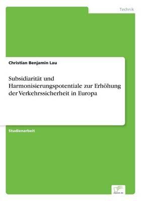 Subsidiarit t Und Harmonisierungspotentiale Zur Erh hung Der Verkehrssicherheit in Europa (Paperback)