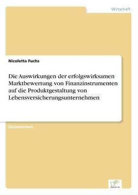 Die Auswirkungen Der Erfolgswirksamen Marktbewertung Von Finanzinstrumenten Auf Die Produktgestaltung Von Lebensversicherungsunternehmen (Paperback)