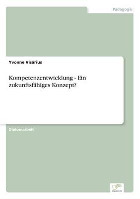 Kompetenzentwicklung - Ein Zukunftsfahiges Konzept? (Paperback)