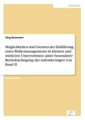 M glichkeiten Und Grenzen Der Einf hrung Eines Risikomanagements in Kleinen Und Mittleren Unternehmen Unter Besonderer Ber cksichtigung Der Anforderungen Von Basel II (Paperback)