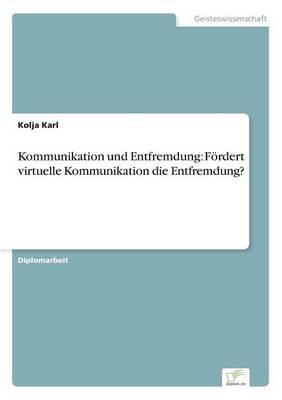 Kommunikation Und Entfremdung: F rdert Virtuelle Kommunikation Die Entfremdung? (Paperback)