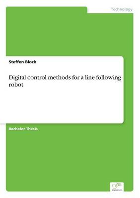 Digital Control Methods for a Line Following Robot (Paperback)
