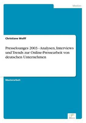 Presselounges 2003 - Analysen, Interviews Und Trends Zur Online-Pressearbeit Von Deutschen Unternehmen (Paperback)